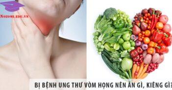 Người bị ung thư vòm họng nên ăn gì, kiêng ăn gì?